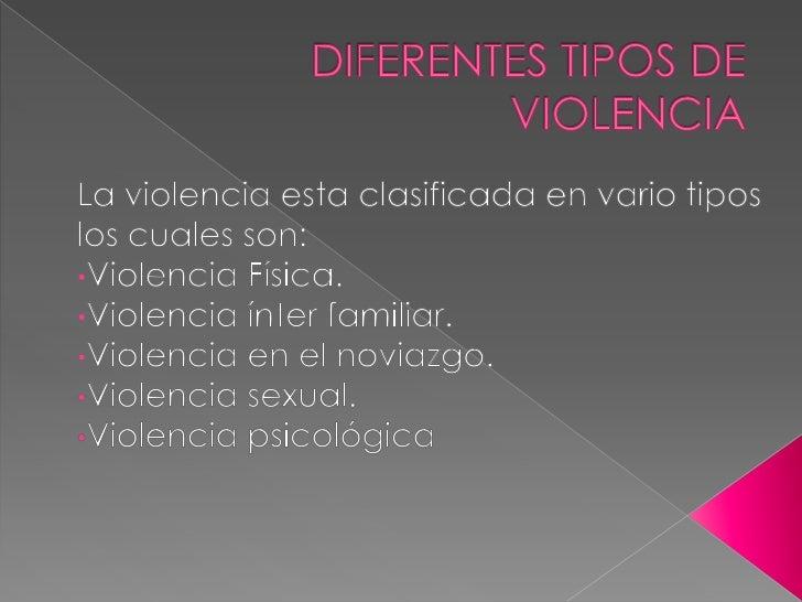DIFERENTES TIPOS DE VIOLENCIA<br />La violencia esta clasificada en vario tipos los cuales son:<br /><ul><li>Violencia Fís...