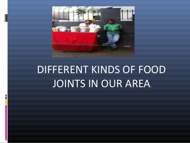 DIFFERENT KINDS OF FOOD JOINTS IN OUR AREA.