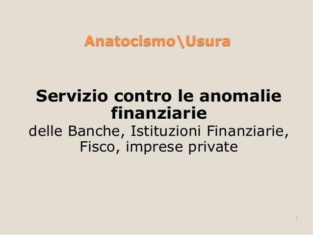 AnatocismoUsuraServizio contro le anomaliefinanziariedelle Banche, Istituzioni Finanziarie,Fisco, imprese private1