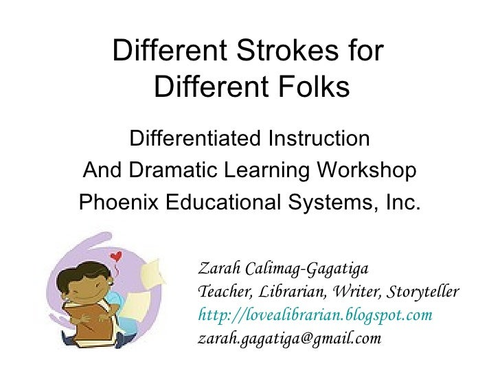 Different Strokes for  Different Folks Differentiated Instruction And Dramatic Learning Workshop Phoenix Educational Syste...