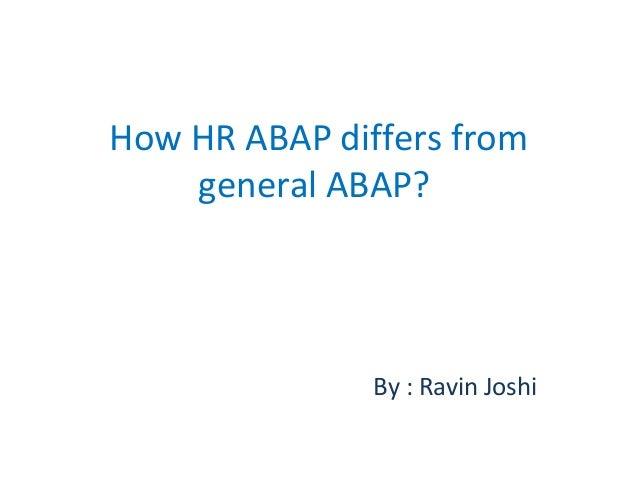 HowHRABAPdiffersfrom generalABAP? By:RavinJoshi