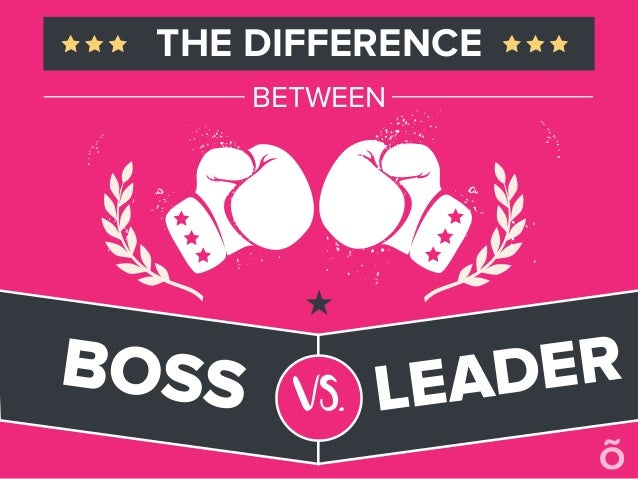 THE DIFFERENCE BETWEEN BOSS VS. LEADER