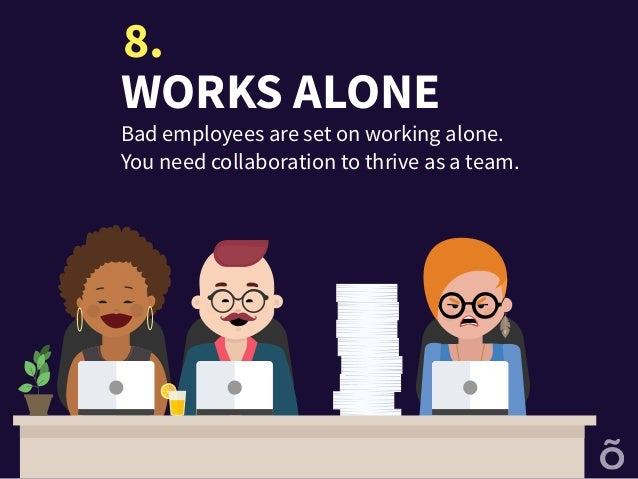 works alone bad employees are