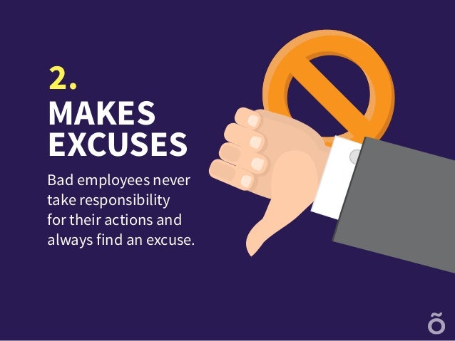 shows no initiative good employees makes excuses bad employees never take responsibility for their actions and always an excuse