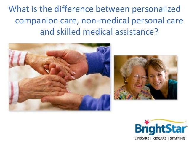 What is the difference between personalized companion care, non-medical personal care        and skilled medical assistance?