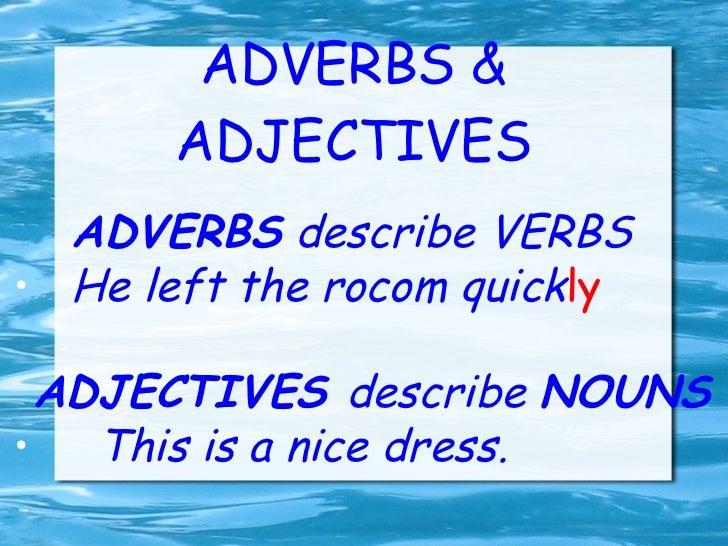 ADVERBS   &   ADJECTIVES <ul><li>ADVERBS   describe   VERBS   </li></ul><ul><li>He left the rocom quick ly </li></ul><ul><...