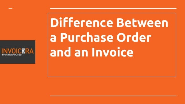 Are Invoice And Purchase Order The Same | Difference Between A Purchase Order And An Invoice