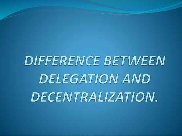 Difference Between Delegation and Decentralization