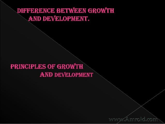  Difference Between Growth And  Development Principles Of Growth And Development