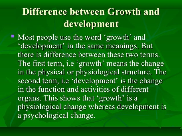 difference in growth and development Growth and development often used together, what's the difference and why  does it matter.