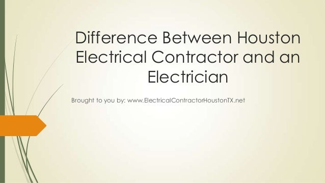 Difference Between Houston Electrical Contractor and an           ElectricianBrought to you by: www.ElectricalContractorHo...