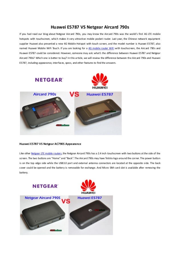 Huawei E5787 VS Netgear Aircard 790sIf you had read our blog about Netgear Aircard 790s, you may know the Aircard 790s wa...