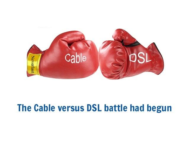 The Cable versus DSL battle had begun