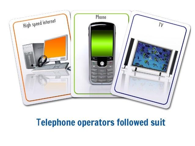 Telephone operators followed suitTVHigh speed internetPhone