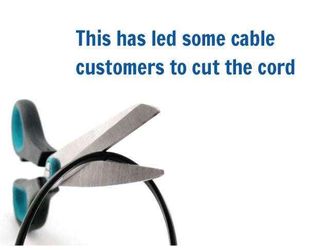 This has led some cablecustomers to cut the cord