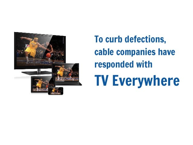 To curb defections,cable companies haveresponded withTV Everywhere