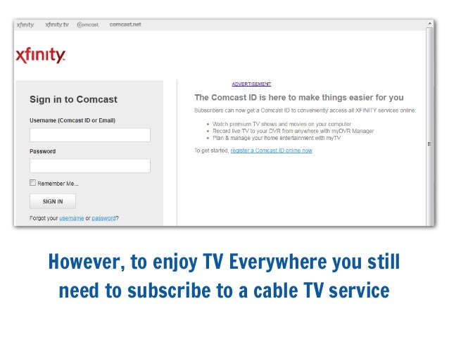 However, to enjoy TV Everywhere you stillneed to subscribe to a cable TV service
