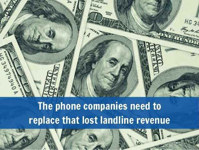 The phone companies need toreplace that lost landline revenue