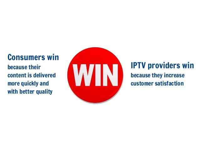Consumers winbecause theircontent is deliveredmore quickly andwith better qualityIPTV providers winbecause they increasecu...