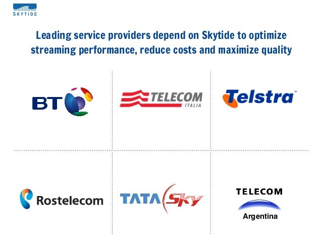 Leading service providers depend on Skytide to optimizestreaming performance, reduce costs and maximize qualityArgentina
