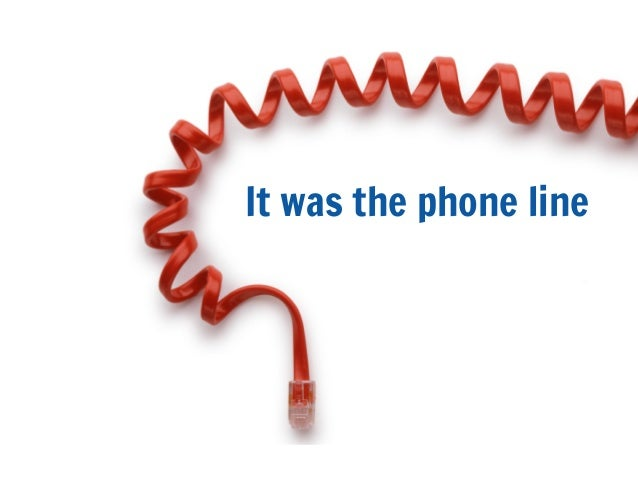 It was the phone line