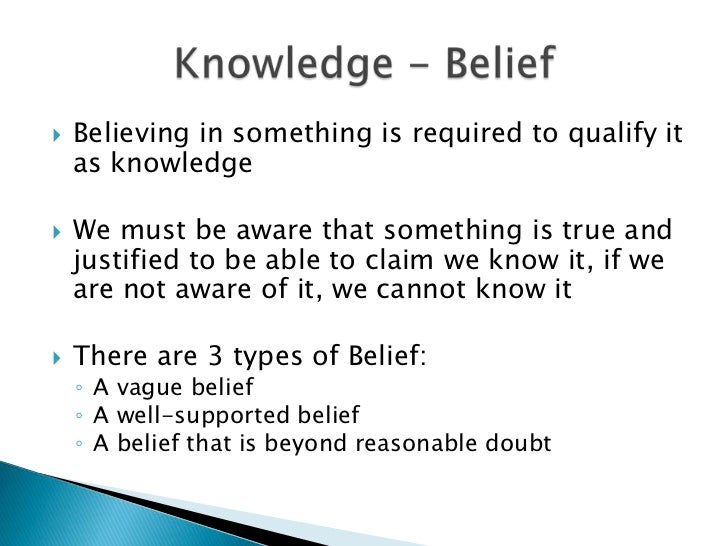 knowledge and belief 1 royal institute of philosophy teaching notes tom joyce july 2013/december 2014 knowledge, belief and justification table of contents introduction and overview 1 belief and justifica.