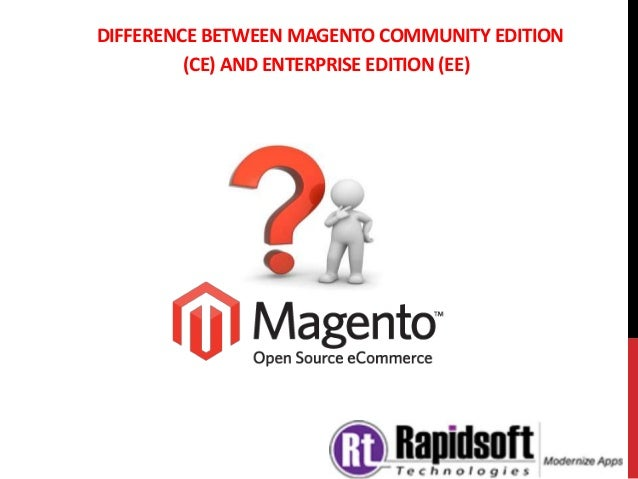e2ac0f98e86 DIFFERENCE BETWEEN MAGENTO COMMUNITY EDITION (CE) AND ENTERPRISE EDITION  (EE) ...