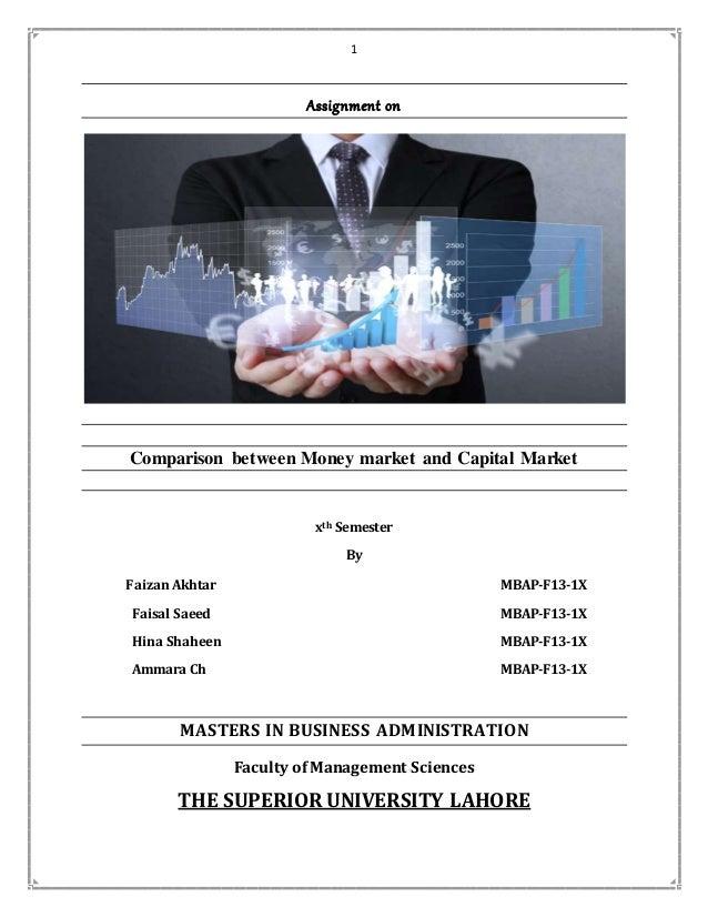 1 Assignment on Comparison between Money market and Capital Market xth Semester By Faizan Akhtar MBAP-F13-1X Faisal Saeed ...