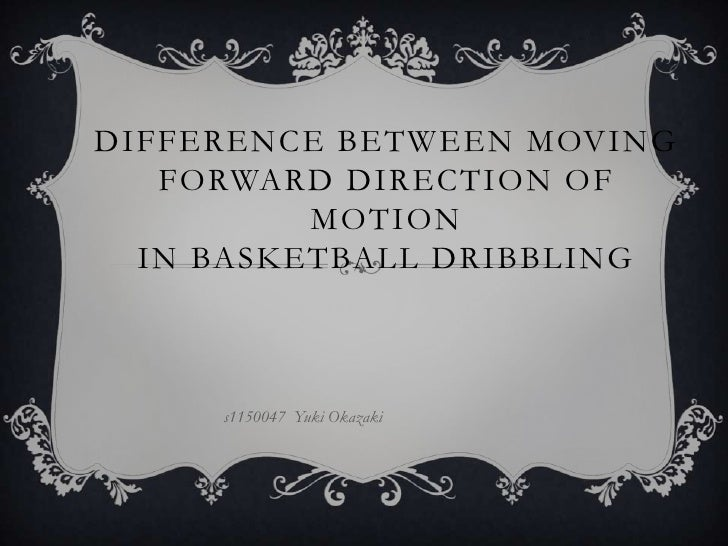 Difference between moving forward direction of motion in basketball dribbling<br />s1150047  Yuki Okazaki<br />