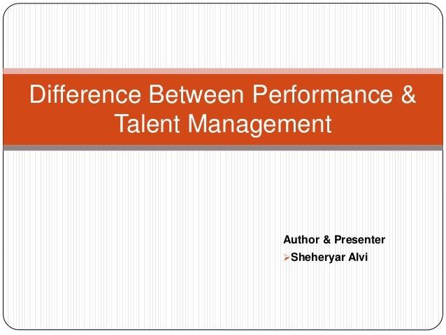 Difference Between Performance &  Talent Management  Author & Presenter  Sheheryar Alvi