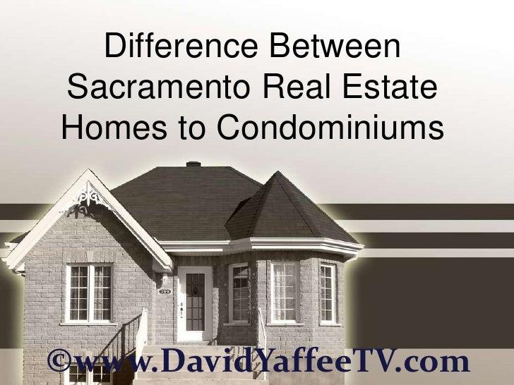 Difference BetweenSacramento Real EstateHomes to Condominiums©www.DavidYaffeeTV.com