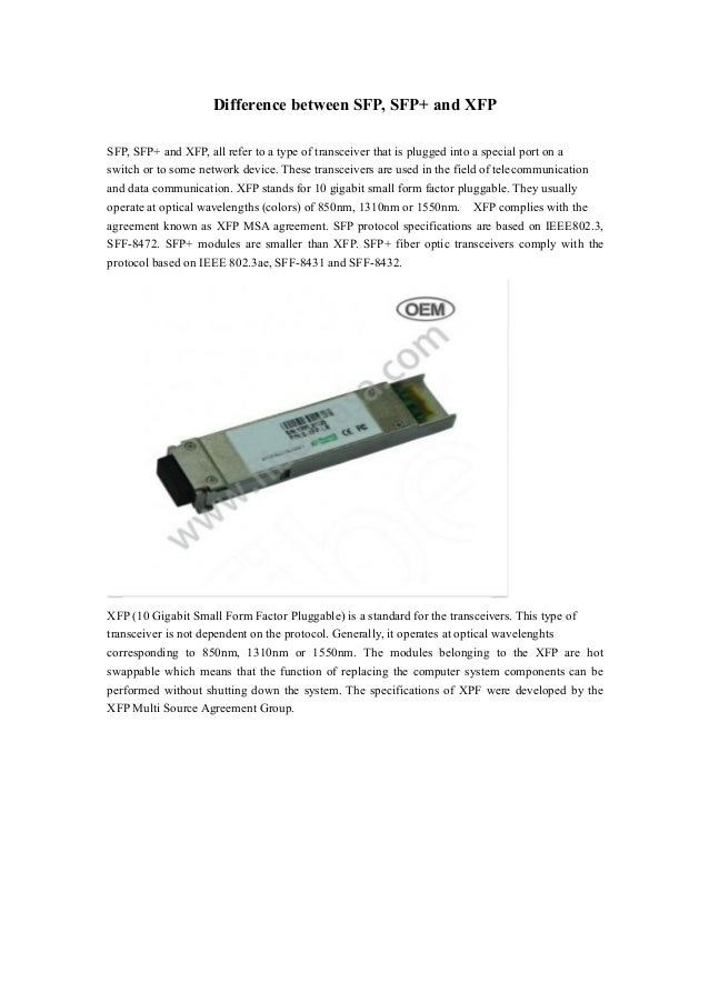 Difference between SFP, SFP+ and XFP SFP, SFP+ and XFP, all refer to a type of transceiver that is plugged into a special ...