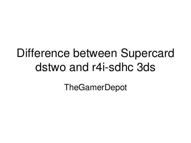 Difference between Supercard dstwo and r4i-sdhc 3ds TheGamerDepot
