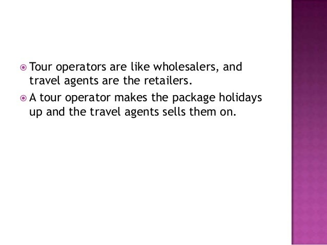 the differences between a tour operator The distinction between travel agents and tour operators has become almost meaningless in recent years operators.