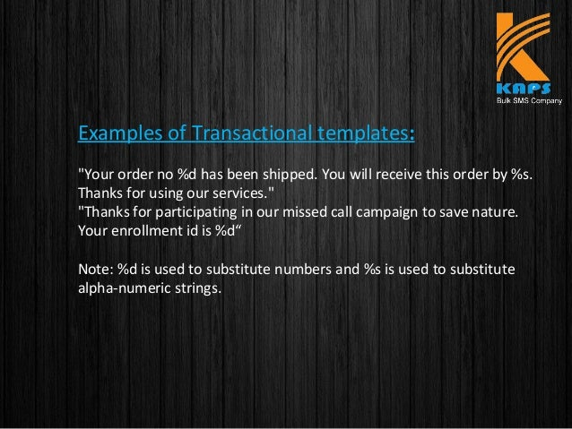 """Examples of Transactional templates: """"Your order no %d has been shipped. You will receive this order by %s. Thanks for usi..."""