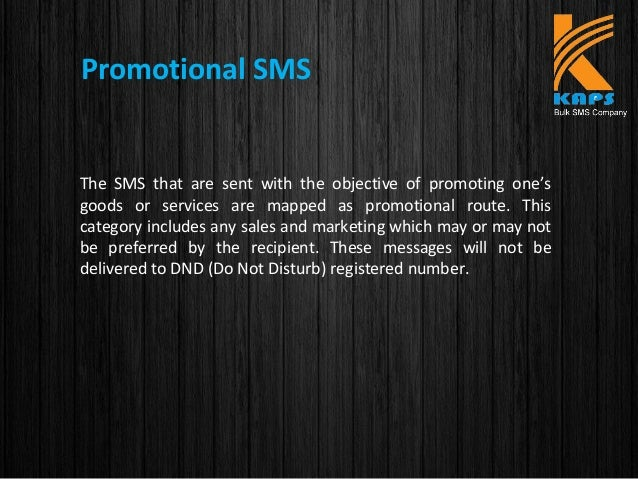 Promotional SMS The SMS that are sent with the objective of promoting one's goods or services are mapped as promotional ro...