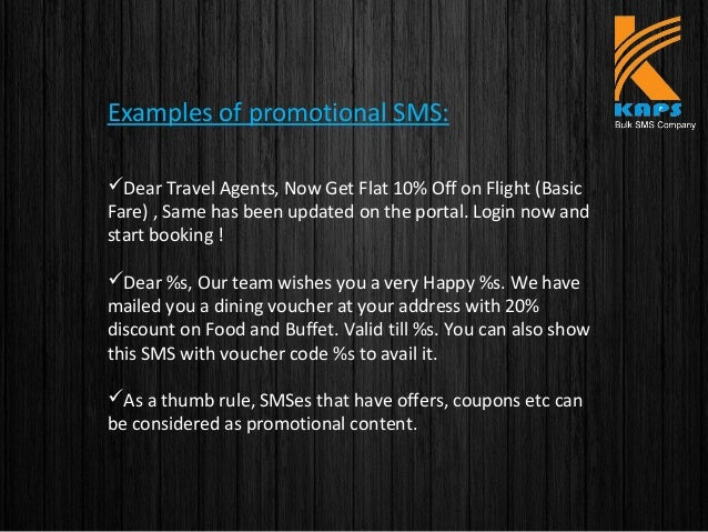 Examples of promotional SMS: Dear Travel Agents, Now Get Flat 10% Off on Flight (Basic Fare) , Same has been updated on t...
