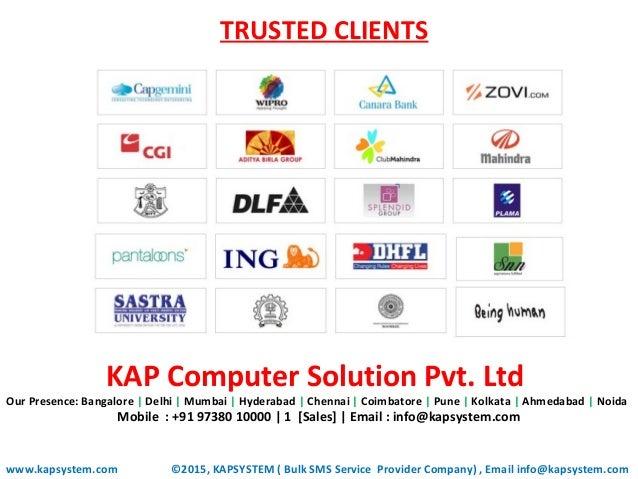 TRUSTED CLIENTS www.kapsystem.com KAP Computer Solution Pvt. Ltd Our Presence: Bangalore | Delhi | Mumbai | Hyderabad | Ch...