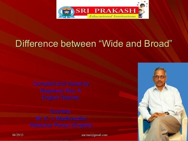"""04/29/1304/29/13 anr.tuni@gmail.comanr.tuni@gmail.comDifference between """"Wide and Broad""""Difference between """"Wide and Broad..."""