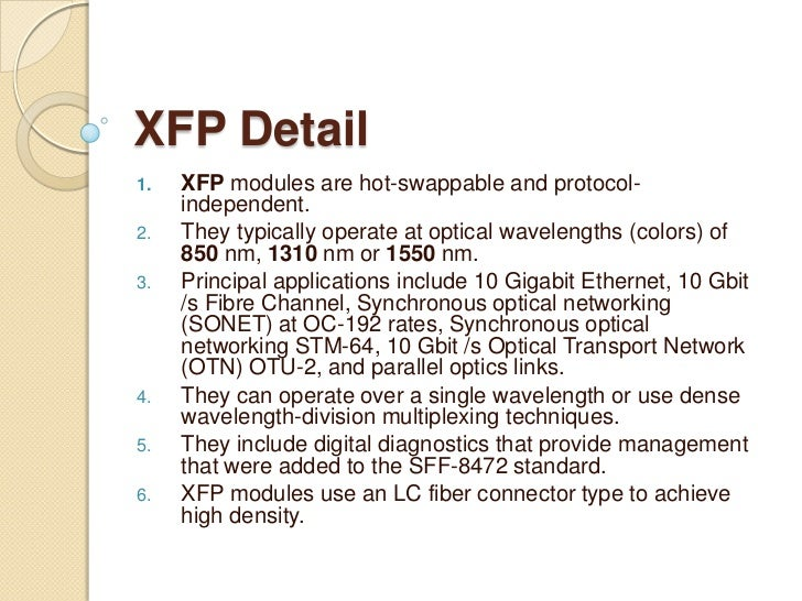 XFP Detail1.   XFP modules are hot-swappable and protocol-     independent.2.   They typically operate at optical waveleng...