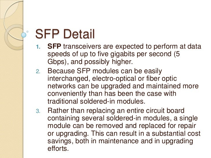 SFP Detail1.   SFP transceivers are expected to perform at data     speeds of up to five gigabits per second (5     Gbps),...