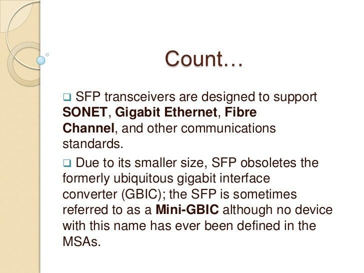 Count… SFP transceivers are designed to supportSONET, Gigabit Ethernet, FibreChannel, and other communicationsstandards....