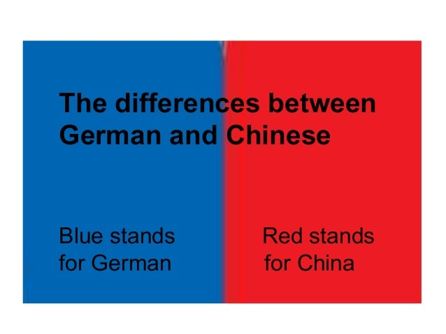 The differences betweenGerman and ChineseBlue stands   Red standsfor German    for China