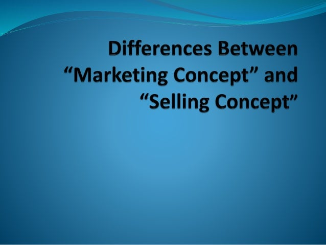 difference betweeen marketing concept and selling