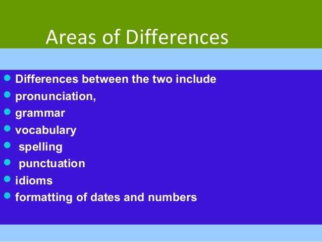 distinktion between british and american english 2 the differences between bre and ame will be described in terms of 4 main categories: vowels, consonants,  british english american english (a) .