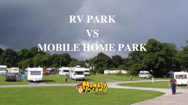 RV PARK VS MOBILE HOME BY