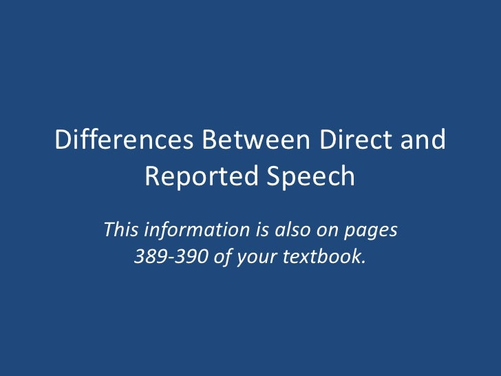 Differences Between Direct and       Reported Speech   This information is also on pages      389-390 of your textbook.