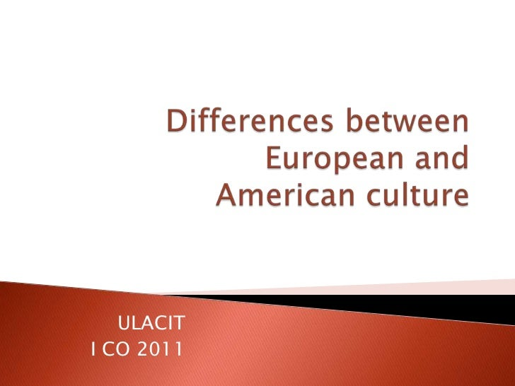 Differences between European and American culture<br />ULACIT<br />I CO 2011<br />