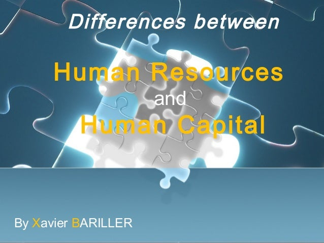 Differences between Human Resources and Human Capital By Xavier BARILLER