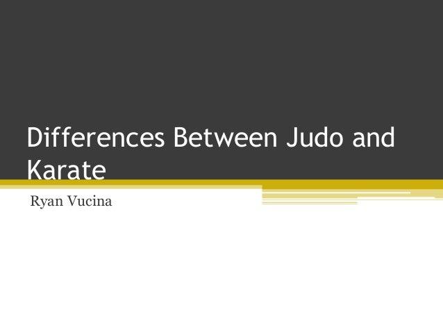 Differences Between Judo and Karate Ryan Vucina